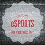10 Best eSports Documentaries Ever