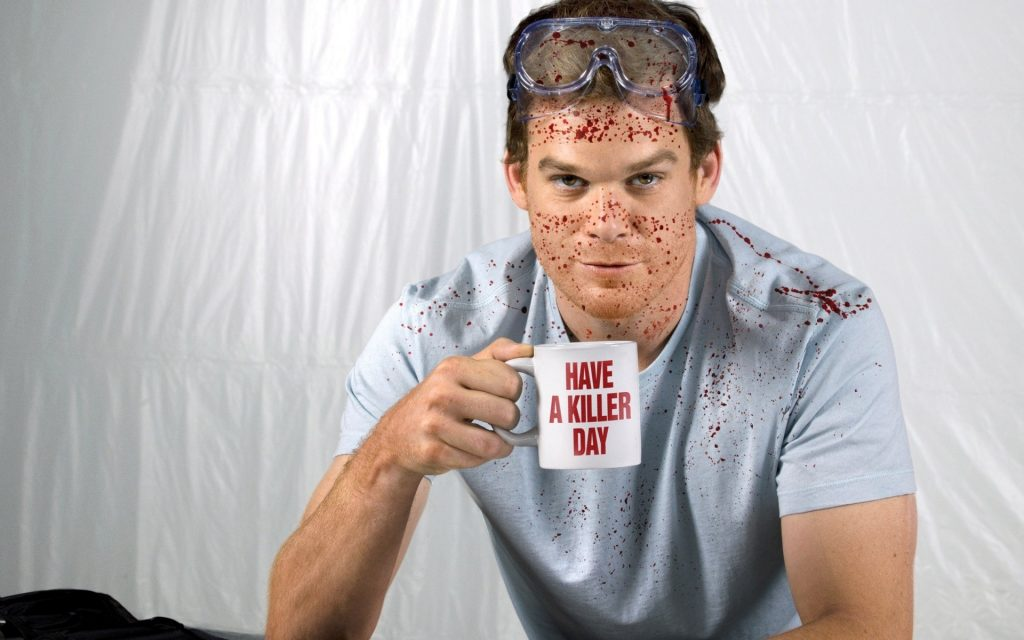 The main character from the TV show Dexter, who is a serial killer