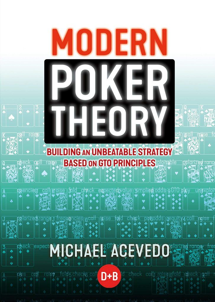 Modern Poker Theory- Building an unbeatable strategy based on GTO principles – Michael Acevedo