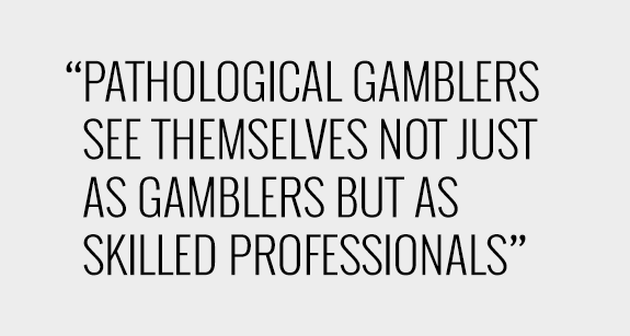 how gambling addicts think of their own behavior