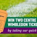 CLOSED: Win Wimbledon Centre Court tickets by taking our quick quiz!