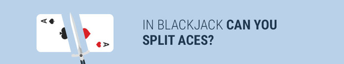 In blackjack can you split aces?