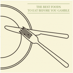 knife, fork and plate illustration in black on cream background with title text 'saying the best foods to eat before you gamble
