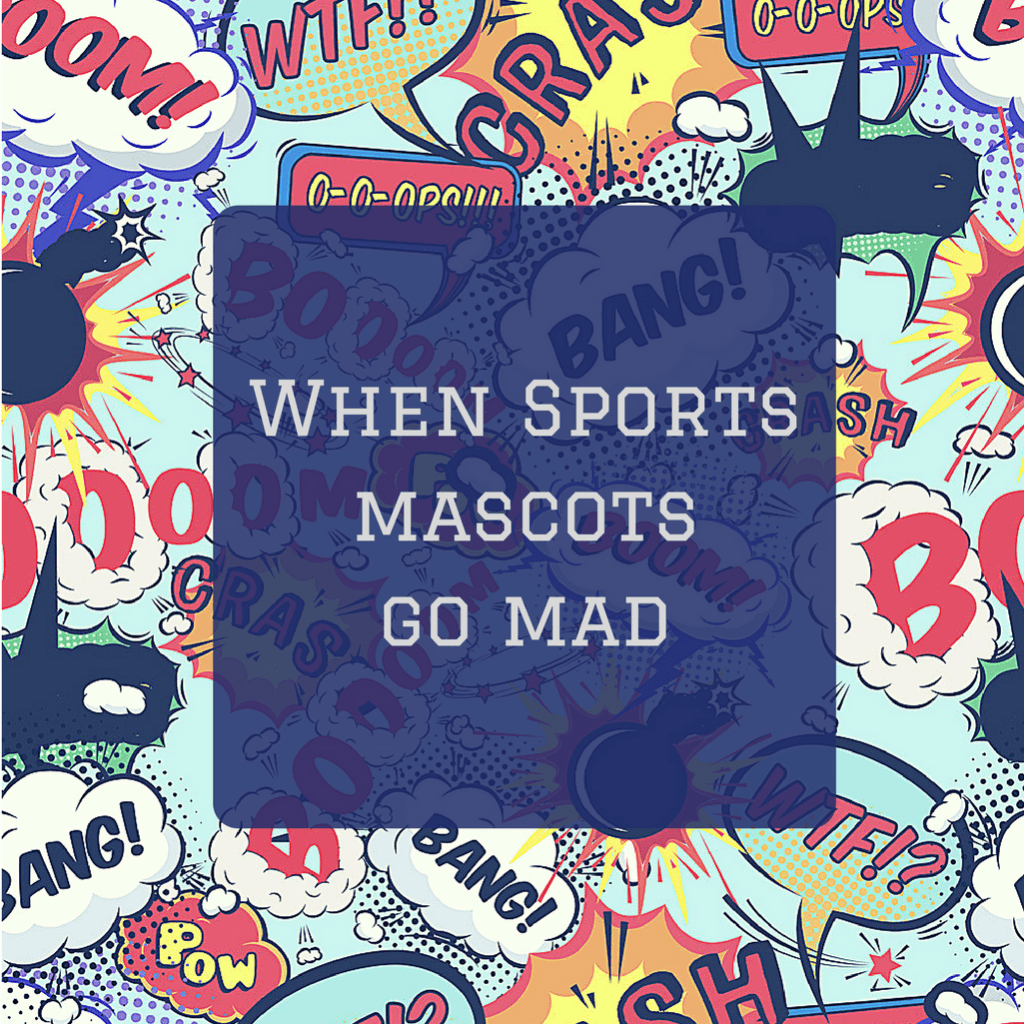 comic background with text saying when mascots go mad