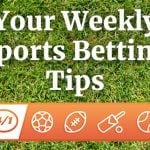 Your Weekly Sports Betting Tips